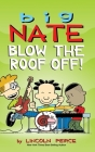 Big Nate: Blow the Roof Off! (Big Nate (Andrews McMeel)) Cover Image
