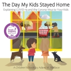 The Day My Kids Stayed Home: Explaining COVID-19 and the Corona Virus to Your Kids Cover Image