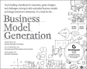 Business Model Generation: A Handbook for Visionaries, Game Changers, and Challengers Cover Image