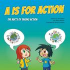 A is for Action: The ABC's of Taking Action Cover Image