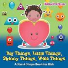Big Things, Little Things, Skinny Things, Wide Things - A Size & Shape Book for Kids Cover Image