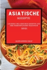 Asiatische Rezepte 2021: Leckere Und Gesunde Rezepte Aus Der Fernöstlichen Tradition (Asian Recipes 2021 German Edition) Cover Image