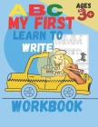 ABC my first learn to write workbook: Practice for Kids with Pen Control, Line Tracing, Letters, and More! Cover Image