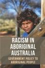 Racism In Aboriginal Australia: Government Policy To Aboriginal People: Aboriginal Segregation In Australia Cover Image