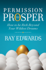 Permission to Prosper: How to Be Rich Beyond Your Wildest Dreams Cover Image