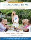 It's All Greek to Me: Transform Your Health the Mediterranean Way with My Family's Century-Old Recipes Cover Image