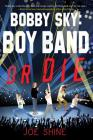 Bobby Sky: Boy Band or Die Cover Image