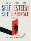 How to improve your self-esteem and selfconfidence: 2021 Edition Cover Image