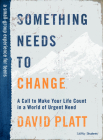 Something Needs to Change - Teen Bible Study Book: A Call to Make Your Life Count in a World of Urgent Need Cover Image