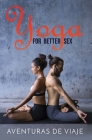 Yoga for Better Sex: Yoga Poses and Routines for Increasing Sexual Pleasure and Overcoming Sexual Dysfunction Cover Image