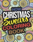 How Christmas Swears Coloring Book: A Hilarious Adult Christmas Coloring Book For Holiday Family Fun Cover Image