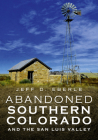 Abandoned Southern Colorado and the San Luis Valley (America Through Time) Cover Image