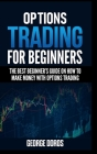 Options Trading for Beginners: The Best Beginner's Guide on How to Make Money with Options Trading Cover Image