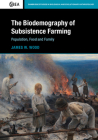 The Biodemography of Subsistence Farming: Population, Food and Family (Cambridge Studies in Biological and Evolutionary Anthropolog #87) Cover Image