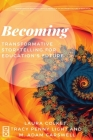 Becoming: Transformative Storytelling for Education's Future Cover Image