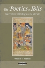The Poetics of Iblis: Narrative Theology in the Qur'an (Harvard Theological Studies #62) Cover Image