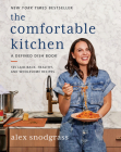 The Comfortable Kitchen: 105 Laid-Back, Healthy, and Wholesome Recipes (A Defined Dish Book) Cover Image