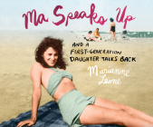Ma Speaks Up: And a First-Generation Daughter Talks Back Cover Image