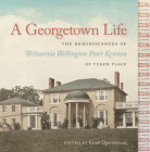 A Georgetown Life: The Reminiscences of Britannia Wellington Peter Kennon of Tudor Place Cover Image
