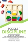 Toddler Discipline: 17 Effective Strategies to Tame Tantrums and Improve Parent-Child Communication. How to Talk So Your Child Will Listen Cover Image