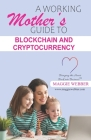 A Working Mother's Guide to Blockchain and Crytocurrency Cover Image