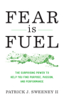 Fear Is Fuel: The Surprising Power to Help You Find Purpose, Passion, and Performance Cover Image