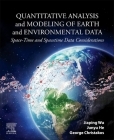 Quantitative Analysis and Modeling of Earth and Environmental Data: Space-Time and Spacetime Data Considerations Cover Image