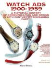 Watch Ads 1900-1959: A Pictorial History of Communication and Design in 20th Century Watchmaking / Part 1 - Storia Illustrata Della Comunic Cover Image