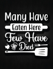 Many Have Eaten Here Few Have Died: Recipe Notebook to Write In Favorite Recipes - Best Gift for your MOM - Cookbook For Writing Recipes - Recipes and Cover Image