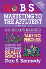 No B.S. Marketing to the Affluent: No Holds Barred, Take No Prisoners, Guide to Getting Really Rich Cover Image