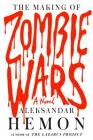 The Making of Zombie Wars: A Novel Cover Image