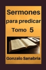 Sermones para predicar, Tomo 5: Temas y predicas cristianas escritas Cover Image