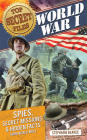 World War I: Spies, Secret Missions, and Hidden Facts from World War I (Top Secret Files of History) Cover Image