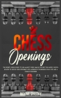 Chess Openings: The secrets used by pros to win almost every game in the first few moves. Discover how to shock your opponent with agg Cover Image