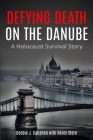 Defying Death on the Danube: A Holocaust Survival Story Cover Image