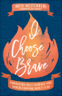 I Choose Brave: Embracing Holy Courage and Understanding Godly Fear Cover Image