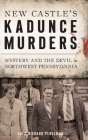 New Castle's Kadunce Murders: Mystery and the Devil in Northwest Pennsylvania Cover Image