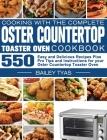 Cooking with the complete Oster Countertop Toaster Oven Cookbook: 550 Easy and Delicious Recipes Plus Pro Tips and instructions for your Oster Counter Cover Image