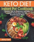 Keto Diet Instant Pot Cookbook: Helpful Tips for Beginners and Keto Instant Pot Recipes That Are Beyond Easy to Make Cover Image