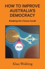 How to Improve Australia's Democracy: Breaking the Vicious Cycle! Cover Image