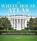 The White House Atlas: A Complete Illustrated Guide to 1600 Pennsylvania Avenue  Cover Image
