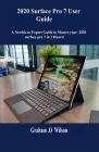 2020 Surface Pro 7 User Guide: A Newbie to Expert Guide to Master your 2020 surface pro 7 in 3 Hours! Cover Image