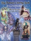 Big Fantasy Coloring Book in Grayscale - 100 Illustrations to Color by Molly Harrison: Grayscale Adult Coloring Book featuring Fairies, Mermaids, Witc Cover Image