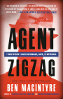 Agent Zigzag: A True Story of Nazi Espionage, Love, and Betrayal Cover Image