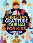 Christian Gratitude Journal for Kids: Daily Journal with Bible Verses and Writing Prompts (Bible Gratitude Journal for Boys & Girls) Cover Image