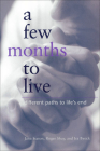 A Few Months to Live: Different Paths to Life's End Cover Image
