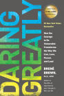 Daring Greatly: How the Courage to Be Vulnerable Transforms the Way We Live, Love, Parent, and Lead Cover Image