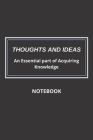 Thoughts and Ideas Notebook: An Essential Part of Acquiring Knowledge Cover Image
