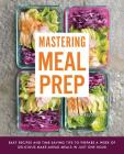 Mastering Meal Prep: Easy Recipes and Time-Saving Tips to Prepare a Week of Delicious Make-Ahead Meals in Just One Hour Cover Image