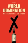 World Domination: My 57 Days in Hell and Beyond Cover Image